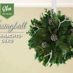Weihnachtsdeko basteln: Kissingball mit Zweigen und Misteln Deko-Kitchen