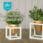 DIY: coole Blumenständer aus Holzleisten Deko-Kitchen