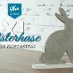 DIY: stylischer XL-Osterhase aus Knetbeton Deko-Kitchen