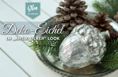 """DIY: hübsche Deko-Eichel im """"Antik-Silber"""" Look"""